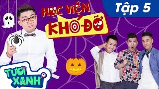 Học Viện Khó Đỡ Tập 5 - Thuận Nguyễn, Duy Khương, Minh Dự | Phim Học Đường Tươi Xanh