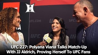 UFC 227: Polyana Viana Talks Match-Up With JJ Aldrich, Proving Herself To UFC Fans