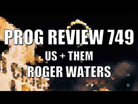 Prog Review 749 - Us + Them - Roger Waters Ex Of The Pink Floyd