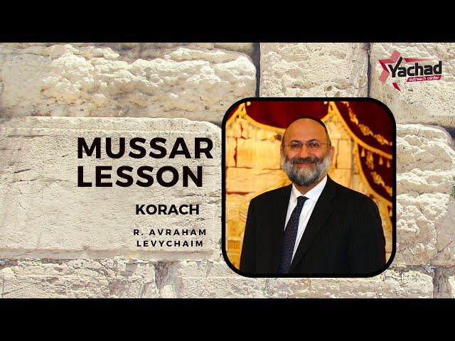 Short Mussar Lesson - Korach - R. Avraham Levychaim