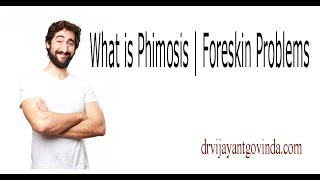 What is Phimosis   Foreskin Problems in Men   Essential Phimosis Information