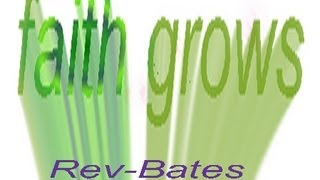 faith grows, The Way to a Wonderful Life, Rev-Bates