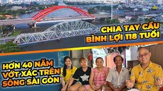 Chia tay Cầu Bình Lợi 118 năm tuổi và câu chuyện đời người hơn 40 năm vớt xác trên sông Sài Gòn