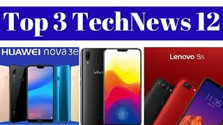 Top 3 Tech News 12 - Itel S42, A44, Huawei Nova 3e, Lenovo S5, Lenovo K5, K5 Play,  Vivo X21.