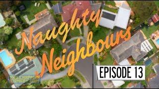 Naughty Neighbours Episode 13