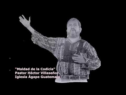 MALDAD DE LA CODICIA - PASTOR HÉCTOR VILLASEÑOR