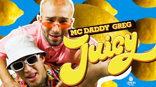 Mc Daddy x Greg - Juicy | Official Music Video