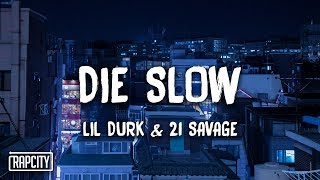 Lil Durk - Die Slow ft. 21 Savage (Lyrics)