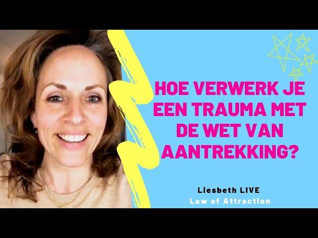 Hoe verwerk je een trauma met de wet van aantrekking | Liesbeth LIVE Law of Attraction afl 33