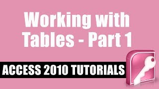 Microsoft Access 2010 Tutorial -- Working with Tables -- Part 1