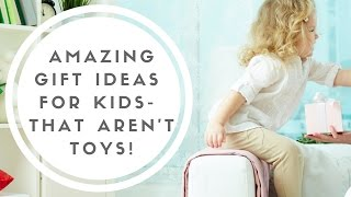 Non Toy Gift Ideas For Children