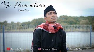 Ipung Zeam - Ya Arhamarrohimin (Official Music Video)
