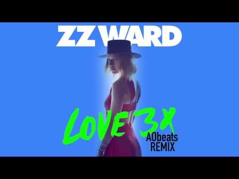 ZZ Ward - LOVE 3X (AObeats Remix)