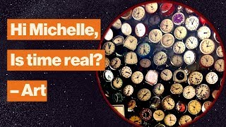Is time real or is it an illusion? | Michelle Thaller