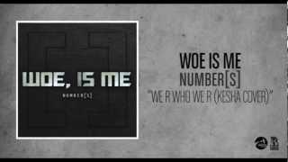 Woe Is Me - We R Who We R (Ke$ha Cover)
