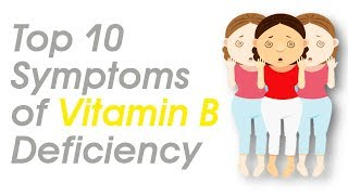 Vitamin B : Top 10 Signs and Symptoms of Vitamin B Deficiency