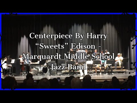 """Centerpiece By Harry """"Sweets"""" Edison - Marquardt Middle School Jazz Band"""