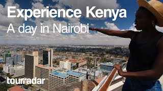 Experience Kenya: A day in Nairobi