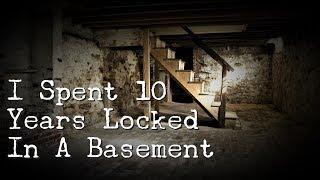 """I Spent 10 Years Locked In A Basement"" [NoSleep]"