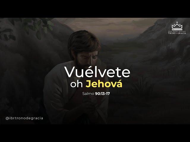 Vuélvete, oh Jehová / Salmo 90:13-17 / Ps.Plinio Orozco