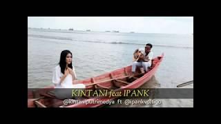 Lagu Terbaru Ipank feat Kintani(Bakilah Ka Rantau)2017