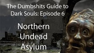 The Dumbshits Guide to Dark Souls: Northern Undead Asylum