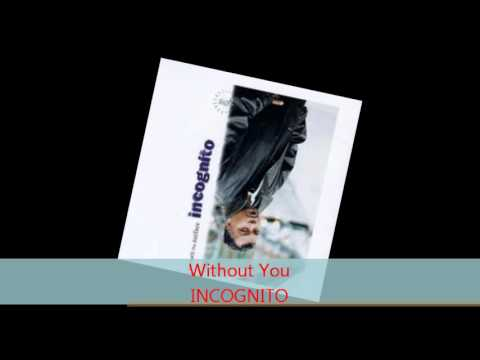 Incognito - WITHOUT YOU