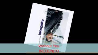 Watch Incognito Without You video
