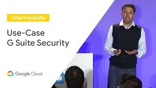 A Use-Case Base, Demo-Led Approach to G Suite Security (Cloud Next '19)