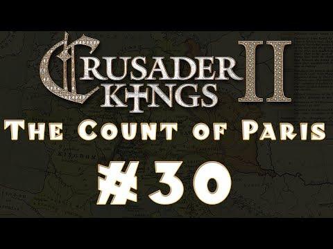 Let's Play: Crusader Kings II -- The Count of Paris -- Ep 30