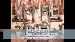 LOS GANDULES - 06 - Indiosincrasia En Eurasia (Tardes de Mer...