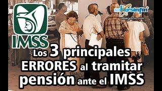 Los 3 principales ERRORES al tramitar pensión ante el IMSS