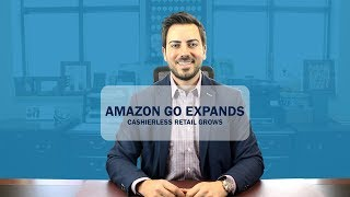 Amazon Go Expands | Cashierless Retail Grows