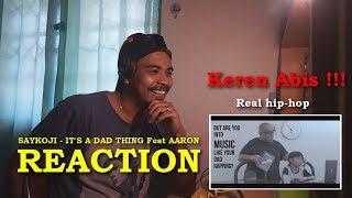 REACTION - SAYKOJI - IT'S A DAD THING Feat AARON   Penuh Jiwa ! Nonton Sampai Habis