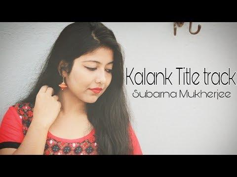 Kalank Title Track | Female Version | Varun Alia Sonakshi Aditya | Pritam | Amitabh | Abhishek