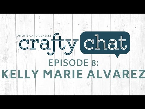 Crafty Chat with Kelly Marie Alvarez - Episode 8