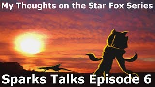 My Thoughts on the Star Fox Series - Sparks Talks Episode 6