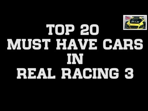 Top 20 Cars You Need To Own In Real Racing 3