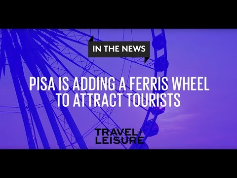 Pisa Is Adding a Ferris Wheel to Attract Tourists | Travel + Leisure