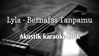 Download Mp3 Lyla - Bernafas Tanpamu   Akustik Karaoke