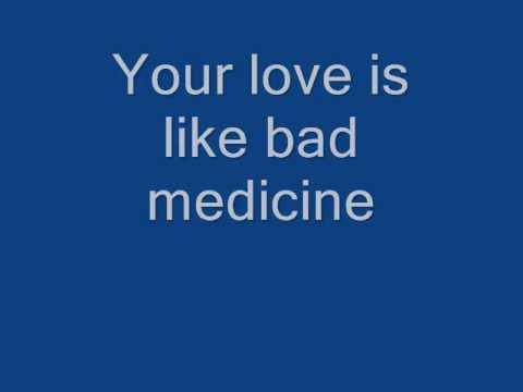 Bad medicine  Bon Jovi lyric