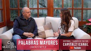 Palabras Mayores - Lorenzo Meyer (Parte I)