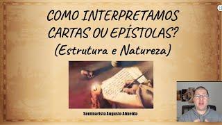 Como Interpretamos Cartas ou Epístolas? - Estrutura e Natureza