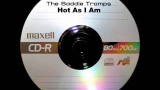 The Saddle Tramps - Hot As I Am