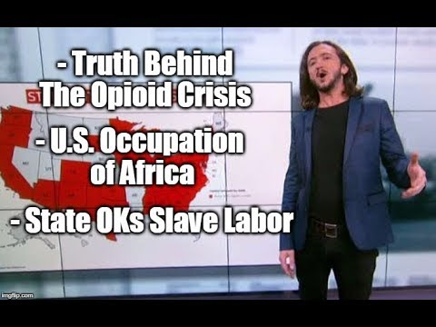 ~170~ Secret Family Profiting From The Opioid Crisis, US Occupies Africa, State OKs Unpaid Labor