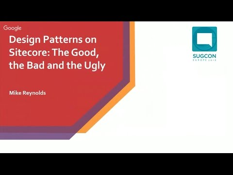 SUGCON Europe 2016 - Design Patterns on Sitecore: The Good, the Bad and the Ugly