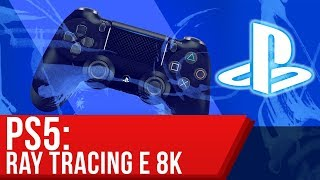 PS5 con Ray-Tracing, SSD e supporto per l\'8K come sarà possibile?