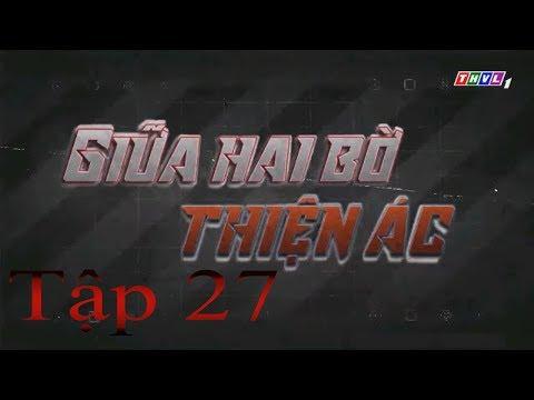 Giữa Hai Bờ Thiện Ác Tập 27   Phim Việt Nam Hay Nhất 2019