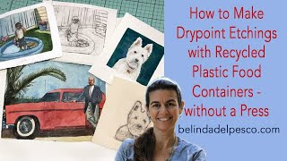 How to Make a Drypoint Etching Print from Recycled Plastic with No Press