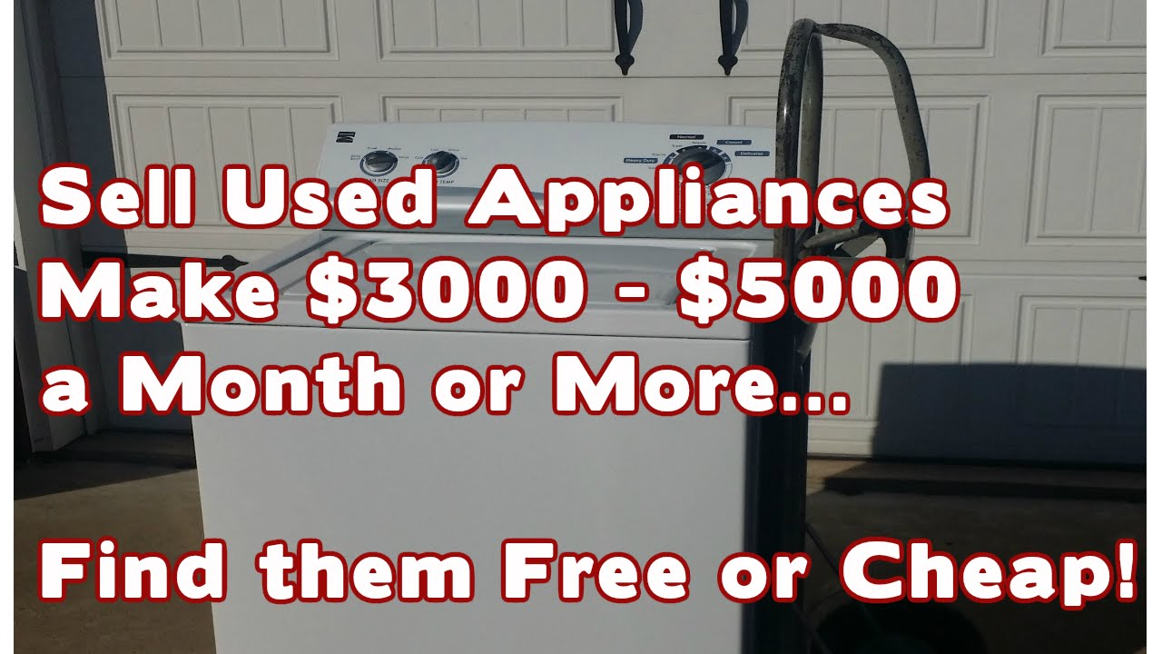 Start a Business Sell Used Appliances - Make Money $3000 to $5000 a Month  or more